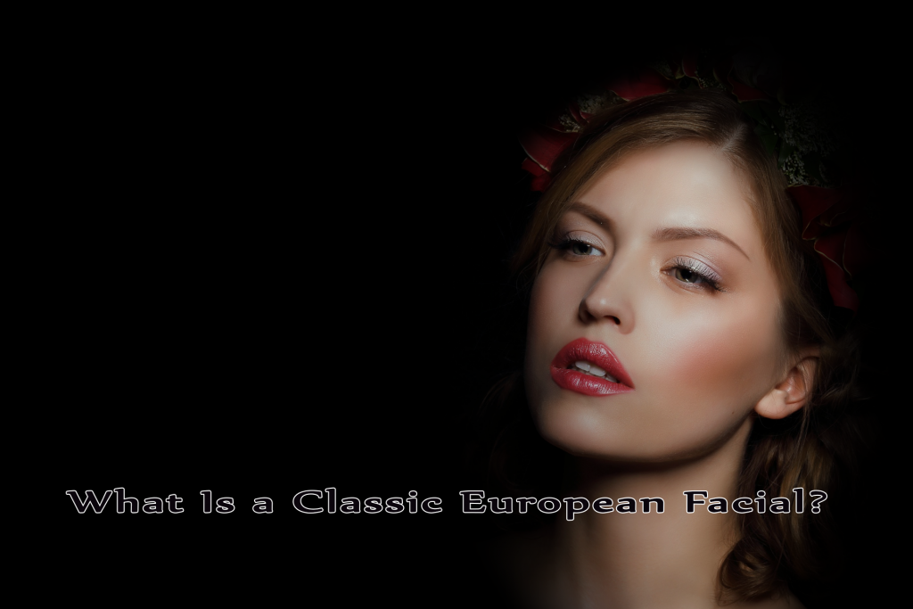 What Is a Classic European Facial